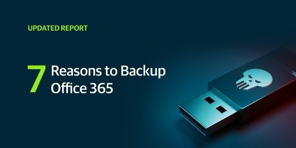 Special Report: 7 Critical Reasons for Office 365 Backup